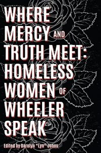 Book Cover: Where Mercy and Truth Meet: Homeless Women of Wheeler Speak
