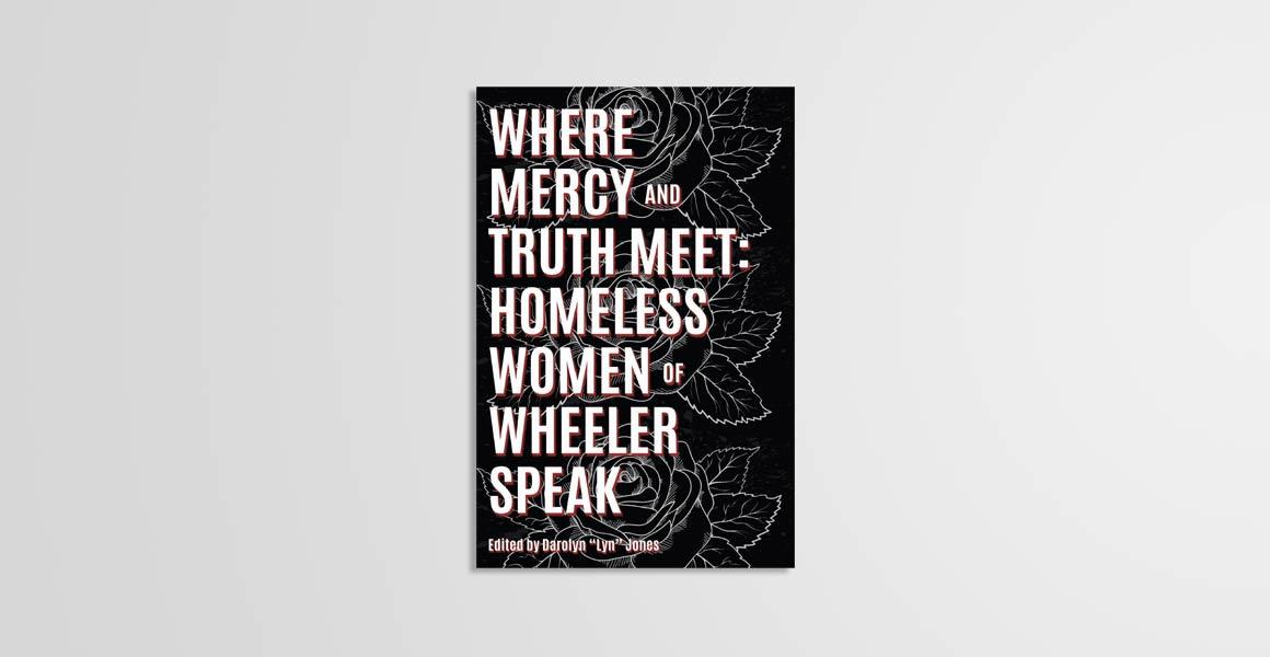 Book Cover: Where Mercy and Truth Meet: Homeless Women of Wheeler Speak