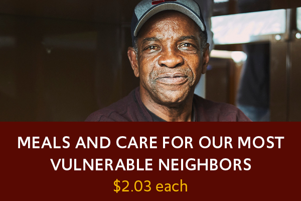 meals and care for our neighbors struggling with homelessness