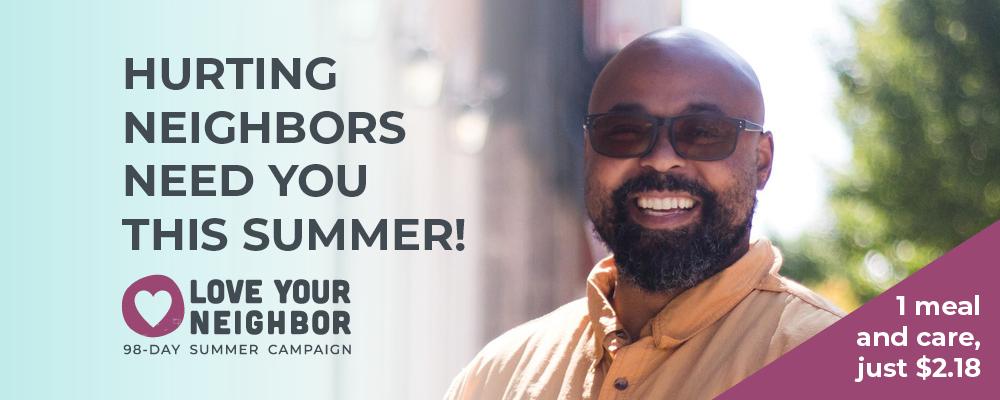 Hurting neighbors need you this summer
